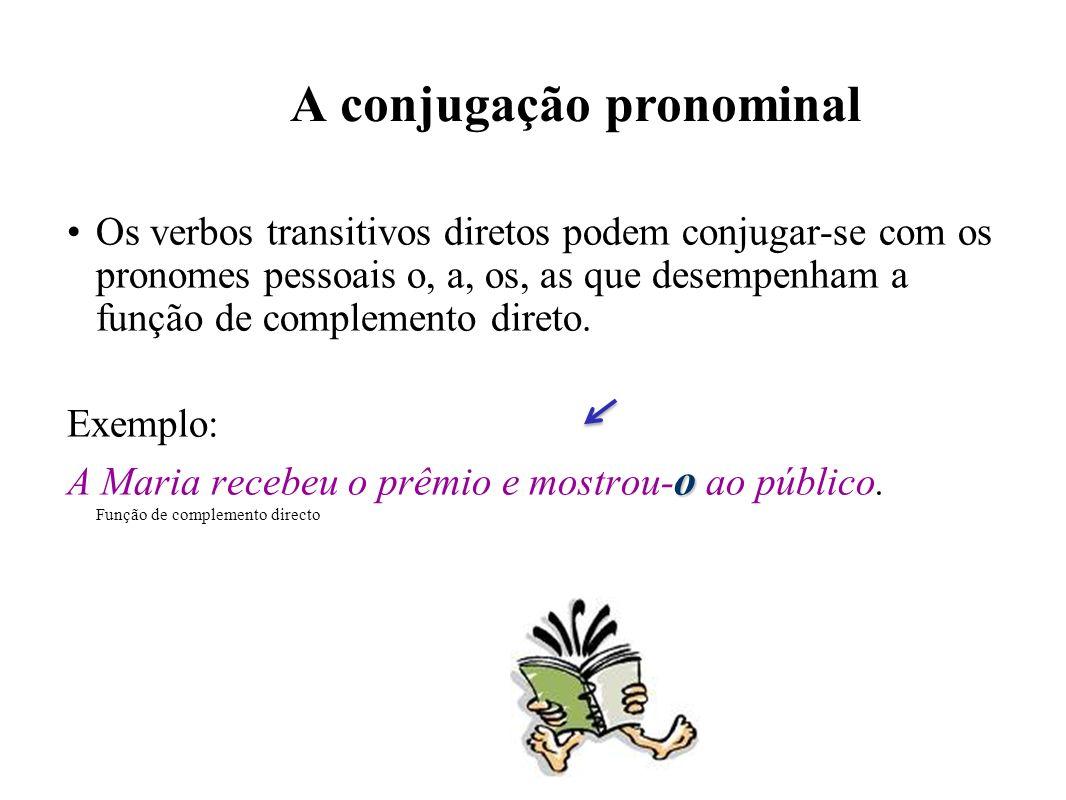 A conjugação pronominal Os verbos transitivos diretos podem conjugar-se com os pronomes pessoais o, a, os, as que desempenham a função de complemento direto.