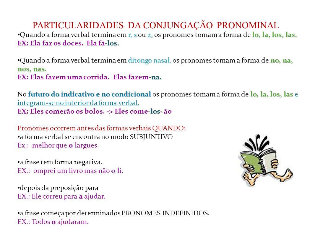A conjugação pronominal Os verbos transitivos diretos podem conjugar-se com os pronomes pessoais o, a, os, as que desempenham a função de complemento