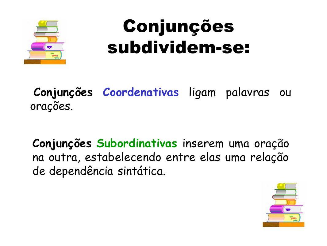 Conjunções Coordenativas ligam palavras ou orações.
