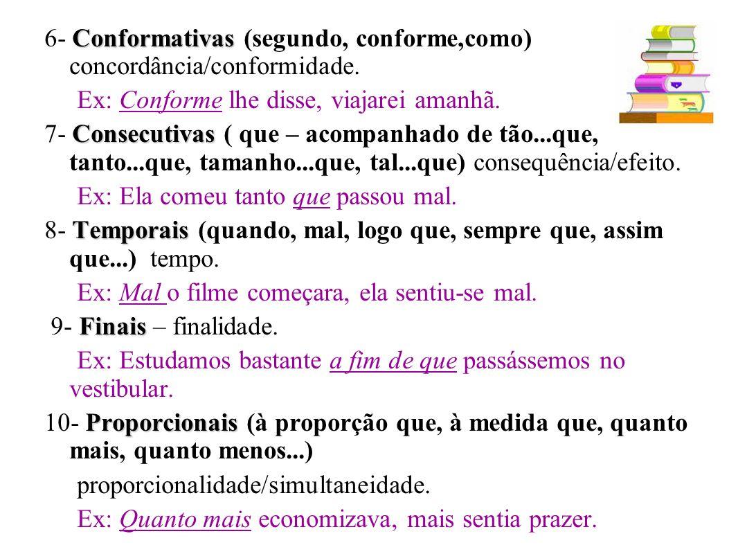 Conformativas 6- Conformativas (segundo, conforme,como) concordância/conformidade.