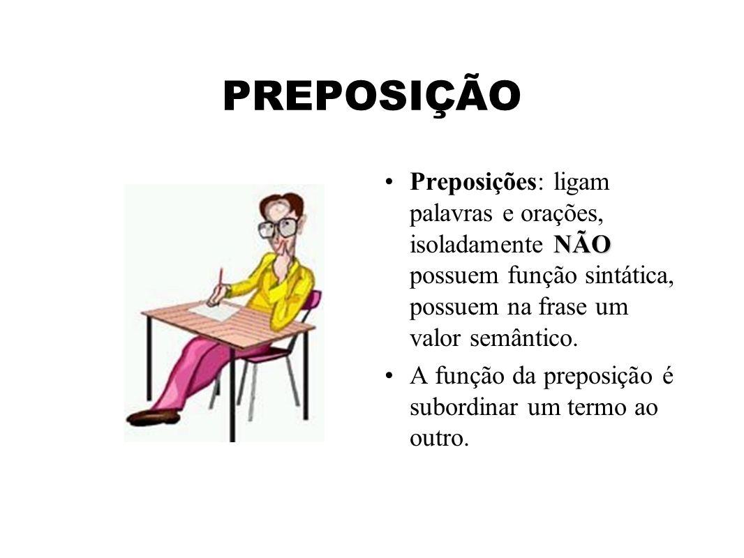 PREPOSIÇÃO NÃOPreposições: ligam palavras e orações, isoladamente NÃO possuem função sintática, possuem na frase um valor semântico.