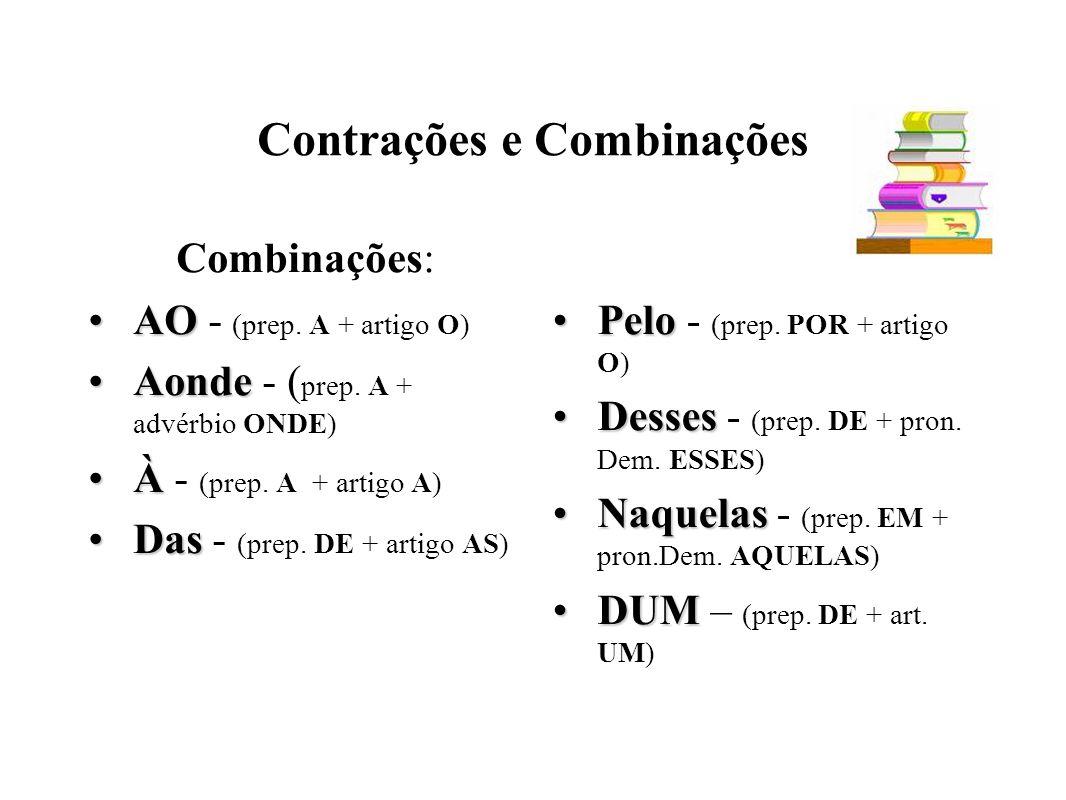 Contrações e Combinações Combinações: AOAO - (prep.