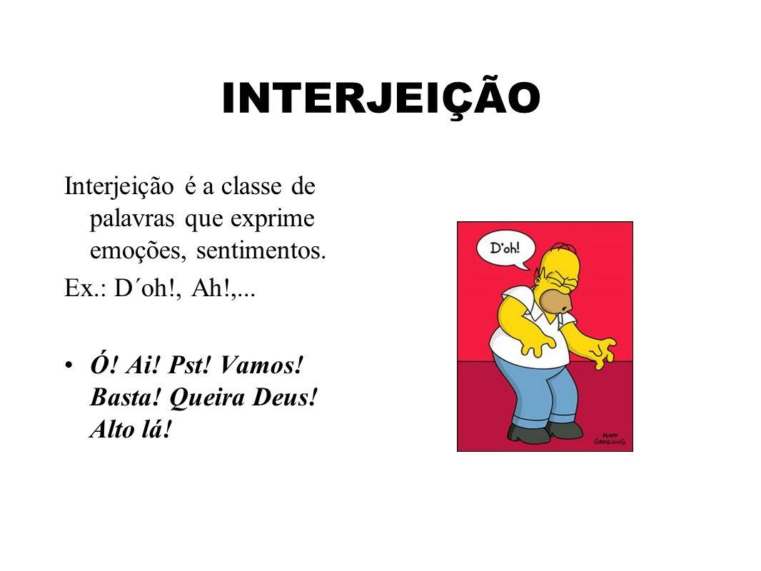 INTERJEIÇÃO Interjeição é a classe de palavras que exprime emoções, sentimentos.