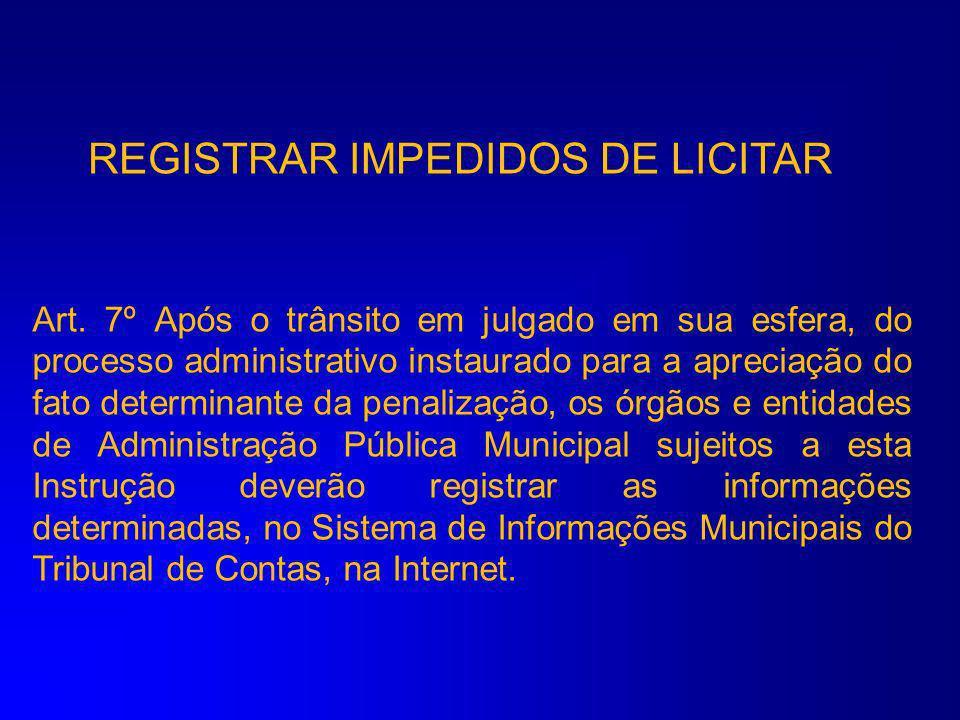 REGISTRAR IMPEDIDOS DE LICITAR Art. 6º Fica instituído o Cadastro de Fornecedores Impedidos de Licitar e Contratar com a Administração Pública, no sít
