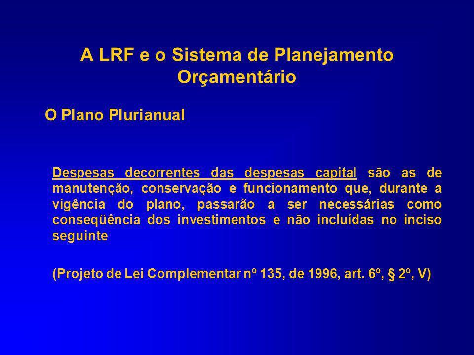 O Plano Plurianual as diretrizes, objetivos e metas da administração pública para as despesas de capital e outras delas decorrentes e para as relativa