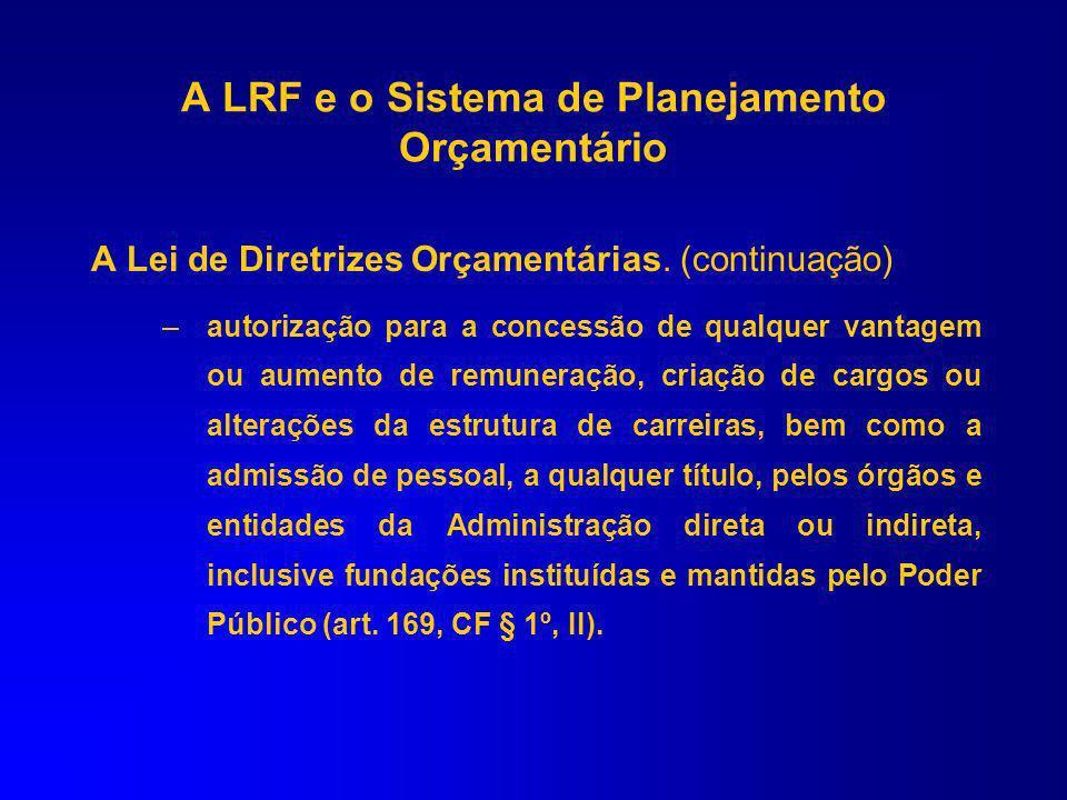 A Lei de Diretrizes Orçamentárias. Constituem seu conteúdo nos termos do § 2º do art. 165. –metas e prioridades da administração pública, incluindo as