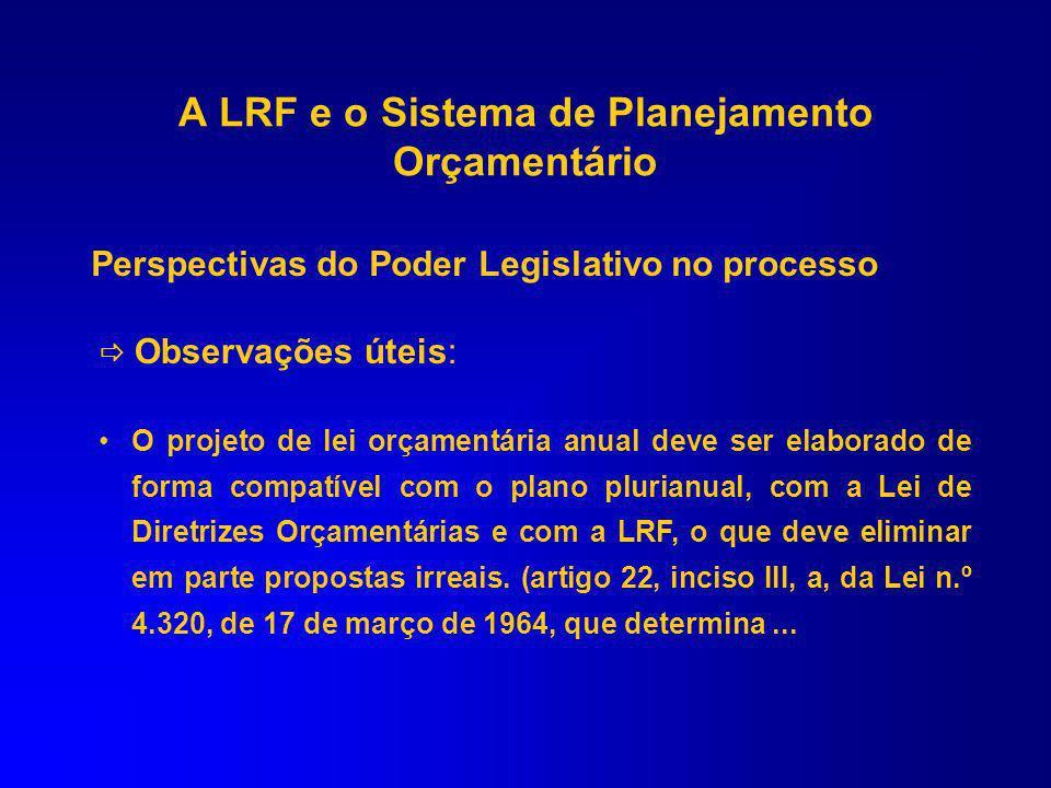 Observações úteis: para evitar a ocorrência de obras inacabadas a LRF diz que deve ser comprovado ao Legislativo, pelo Chefe do Executivo, através de