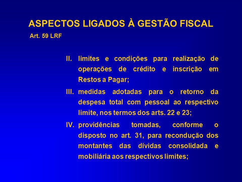 Art. 59 LRF - O Poder Legislativo, diretamente ou com o auxílio dos Tribunais de Contas, e o sistema de controle interno de cada Poder e do Ministério