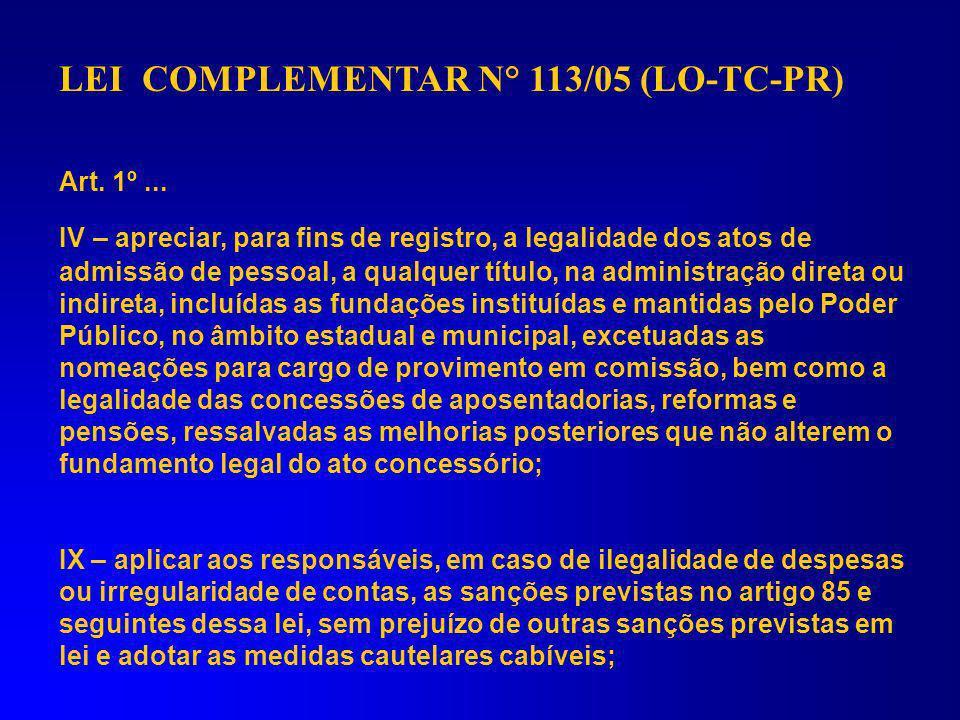 LEI COMPLEMENTAR N° 113/05 (LO-TC-PR) Art. 1º - Ao Tribunal de Contas do Estado, órgão constitucional de controle externo, com sede na Capital do Esta