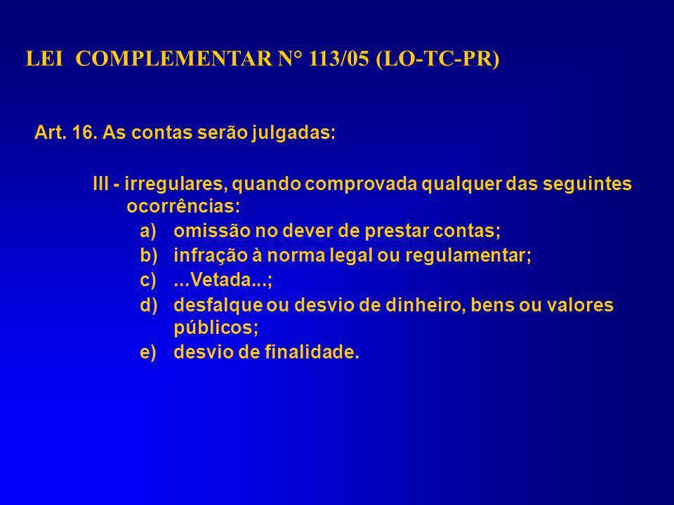 LEI COMPLEMENTAR N° 113/05 (LO-TC-PR) Art.16. As contas serão julgadas: I - regulares, quando expressarem, de forma clara e objetiva, a exatidão dos d