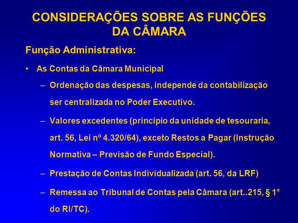 CONSIDERAÇÕES SOBRE AS FUNÇÕES DA CÂMARA Regimento Interno –Regula o funcionamento administrativo (organização dos serviços internos, realização das s