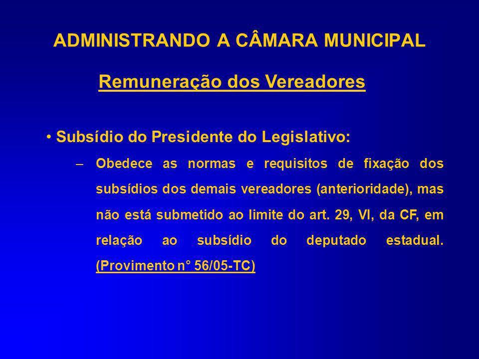 ADMINISTRANDO A CÂMARA MUNICIPAL Remuneração dos Vereadores Total da despesa com remuneração limitada a 5% da receita do Município (art. 29, VII, CF):