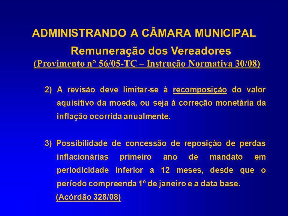 ADMINISTRANDO A CÂMARA MUNICIPAL Remuneração dos Vereadores (Provimento n° 56/05-TC – Instrução Normativa 30/08) Formalidades intrínsecas à fixação: 1