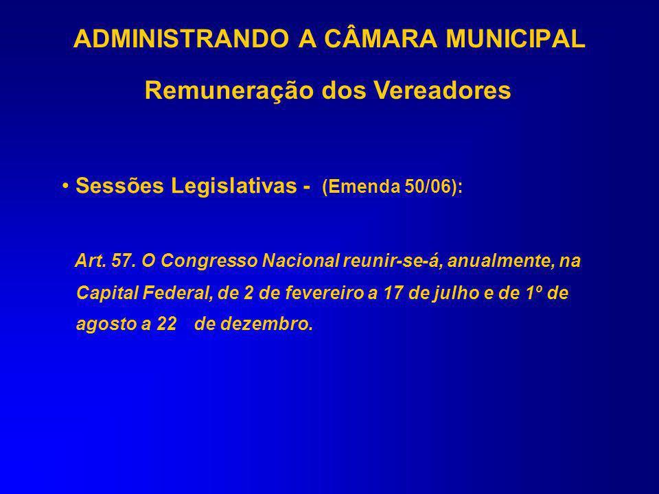 ADMINISTRANDO A CÂMARA MUNICIPAL Remuneração dos Vereadores (Provimento n° 56/05-TC – Instrução Normativa 30/08) 5) São inválidos ter por parâmetros: