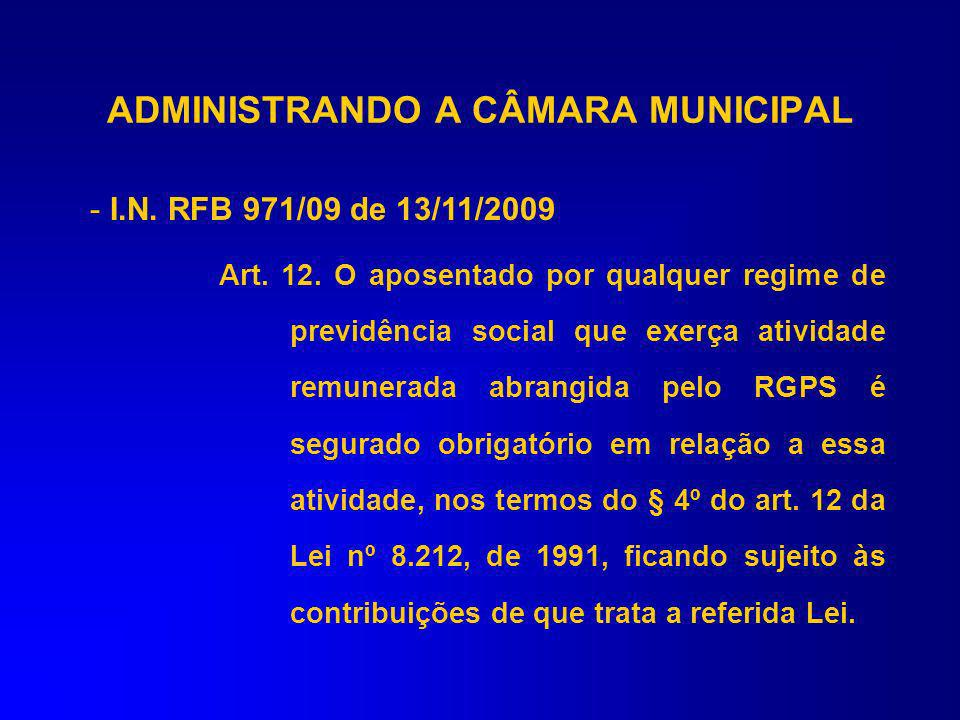 -I.N. RFB 971/09 de 13/11/2009 Art 6º § 2º - Na hipótese do inciso XIX do caput, o servidor público vinculado a RPPS que exercer, concomitantemente, o
