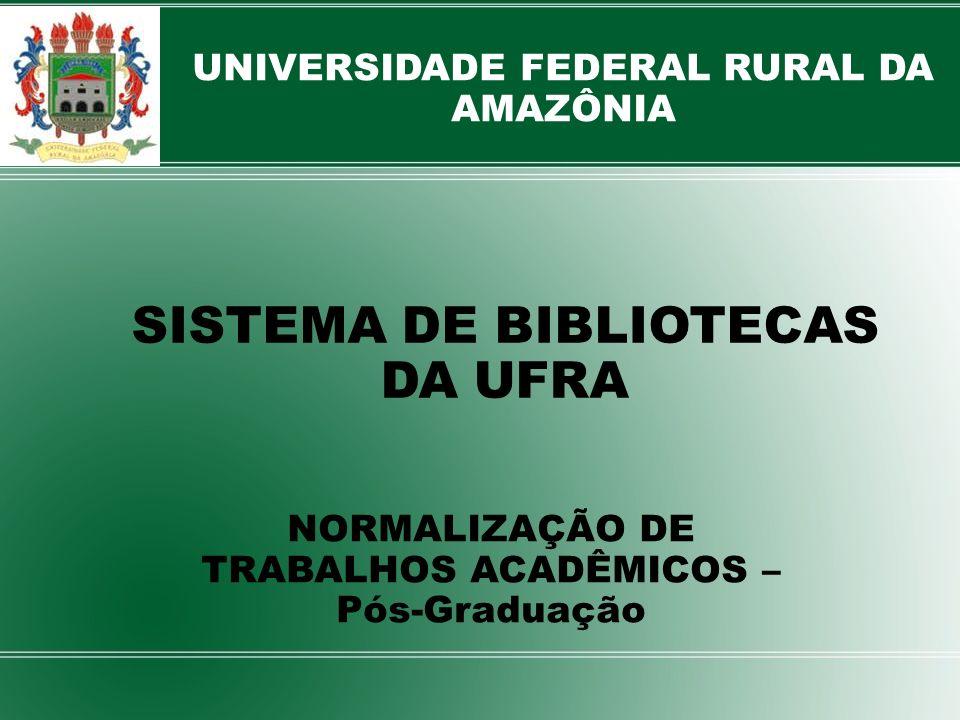 SISTEMA DE BIBLIOTECAS DA UFRA NORMALIZAÇÃO DE TRABALHOS ACADÊMICOS – Pós-Graduação UNIVERSIDADE FEDERAL RURAL DA AMAZÔNIA
