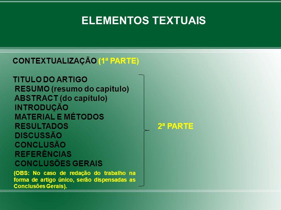CONTEXTUALIZAÇÃO (1ª PARTE) TITULO DO ARTIGO RESUMO (resumo do capitulo) ABSTRACT (do capítulo) INTRODUÇÃO MATERIAL E MÉTODOS RESULTADOS 2ª PARTE DISC