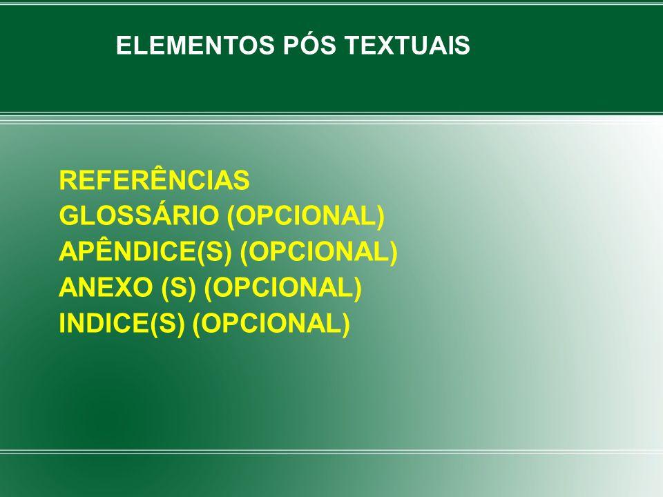 REFERÊNCIAS GLOSSÁRIO (OPCIONAL) APÊNDICE(S) (OPCIONAL) ANEXO (S) (OPCIONAL) INDICE(S) (OPCIONAL) ELEMENTOS PÓS TEXTUAIS