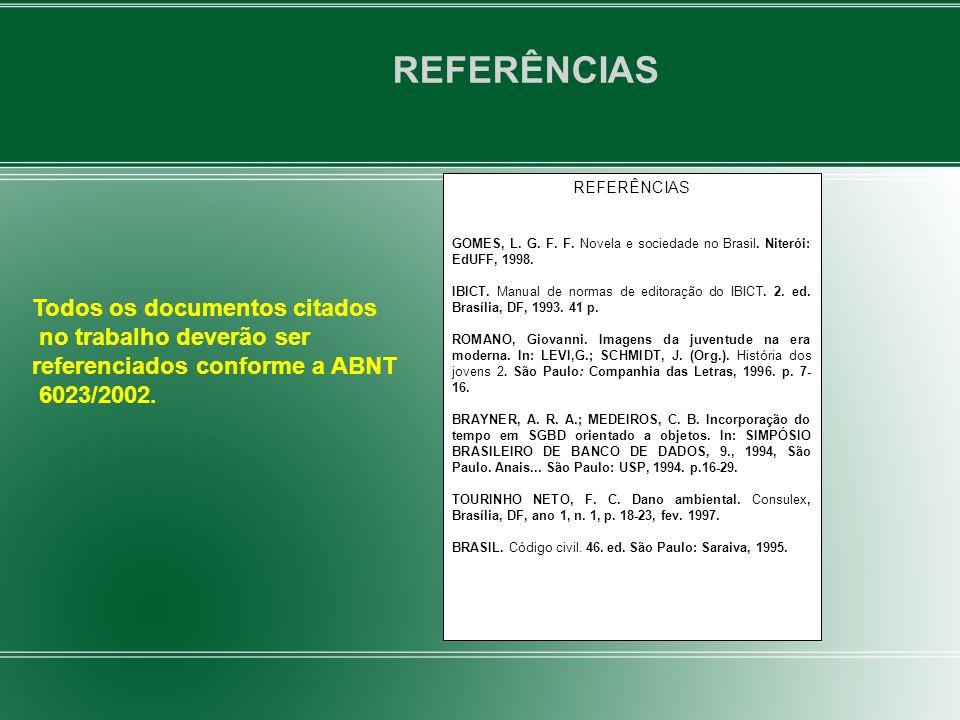 REFERÊNCIAS GOMES, L. G. F. F. Novela e sociedade no Brasil. Niterói: EdUFF, 1998. IBICT. Manual de normas de editoração do IBICT. 2. ed. Brasília, DF