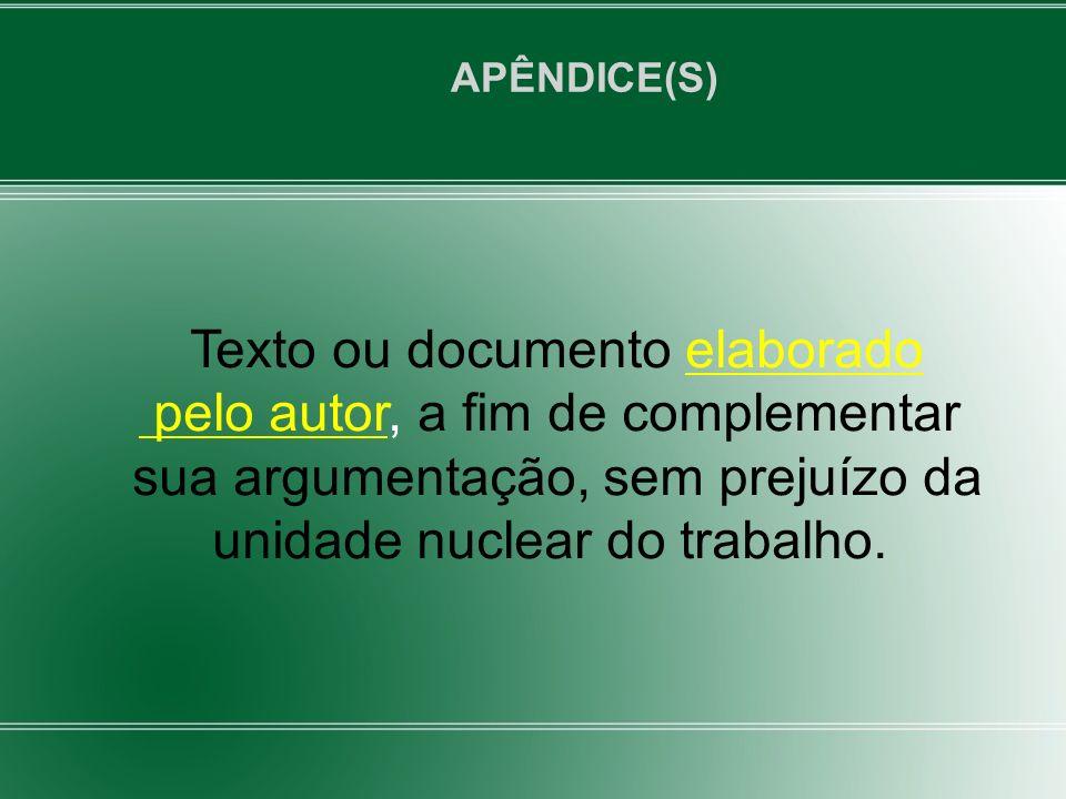 Texto ou documento elaborado pelo autor, a fim de complementar sua argumentação, sem prejuízo da unidade nuclear do trabalho. APÊNDICE(S)