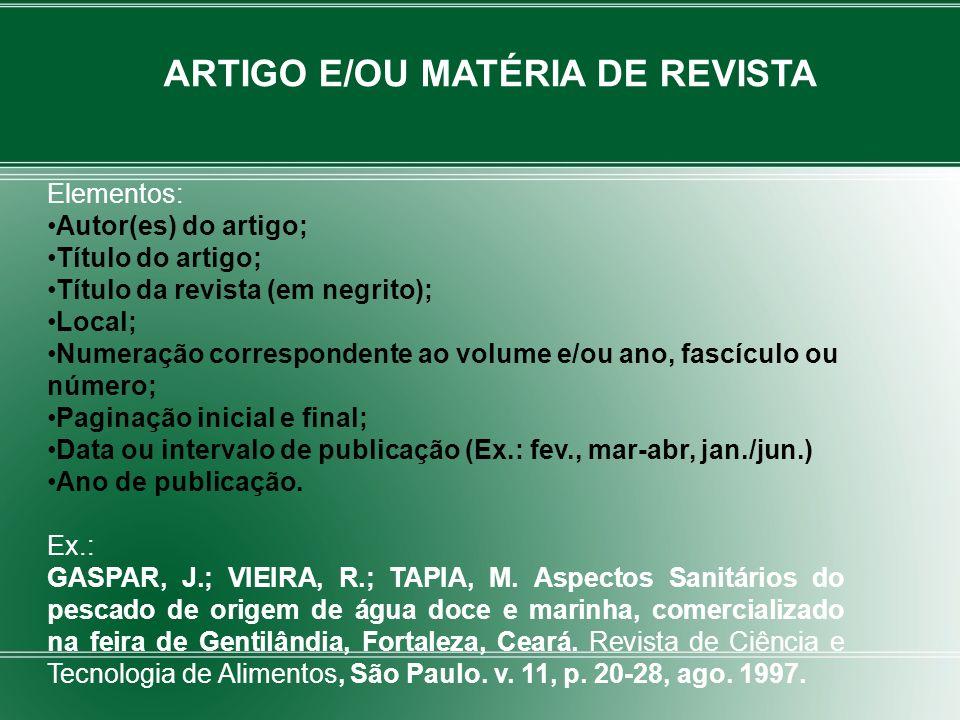 Elementos: Autor(es) do artigo; Título do artigo; Título da revista (em negrito); Local; Numeração correspondente ao volume e/ou ano, fascículo ou núm