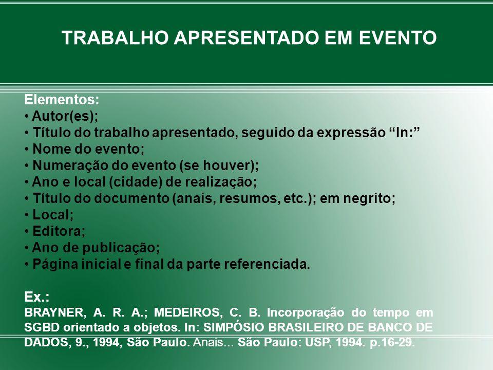 Elementos: Autor(es); Título do trabalho apresentado, seguido da expressão In: Nome do evento; Numeração do evento (se houver); Ano e local (cidade) d