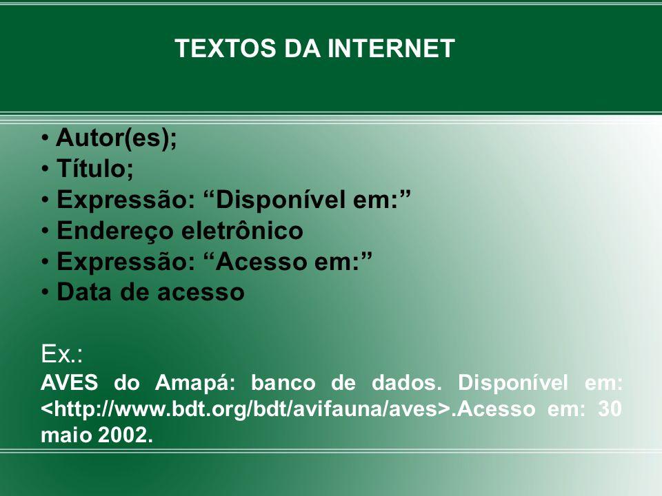 Autor(es); Título; Expressão: Disponível em: Endereço eletrônico Expressão: Acesso em: Data de acesso Ex.: AVES do Amapá: banco de dados. Disponível e