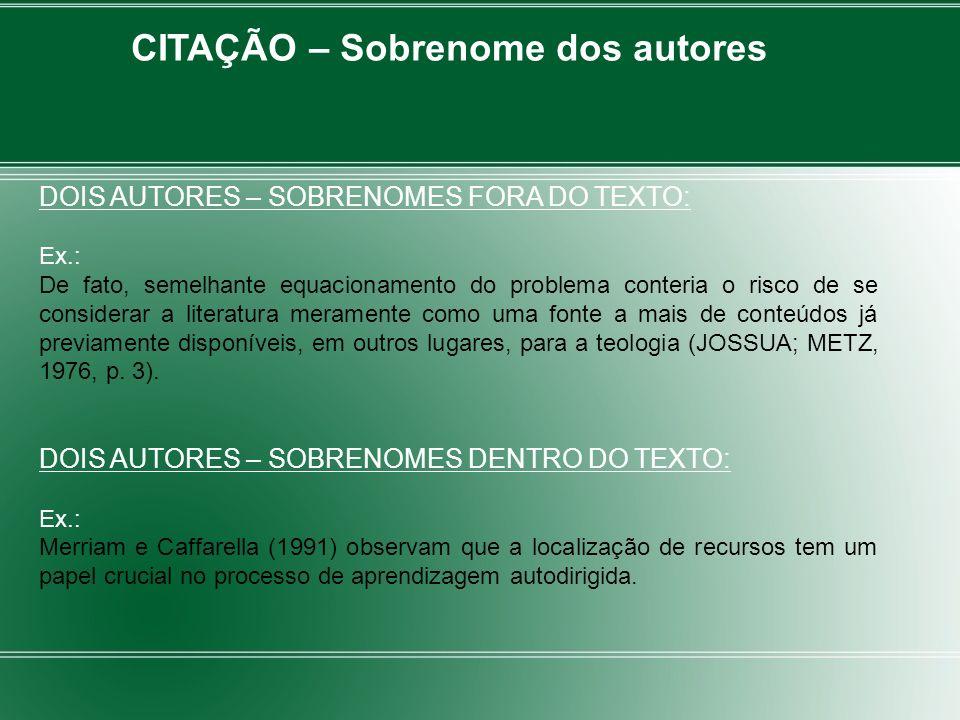 CITAÇÃO – Sobrenome dos autores DOIS AUTORES – SOBRENOMES FORA DO TEXTO: Ex.: De fato, semelhante equacionamento do problema conteria o risco de se co
