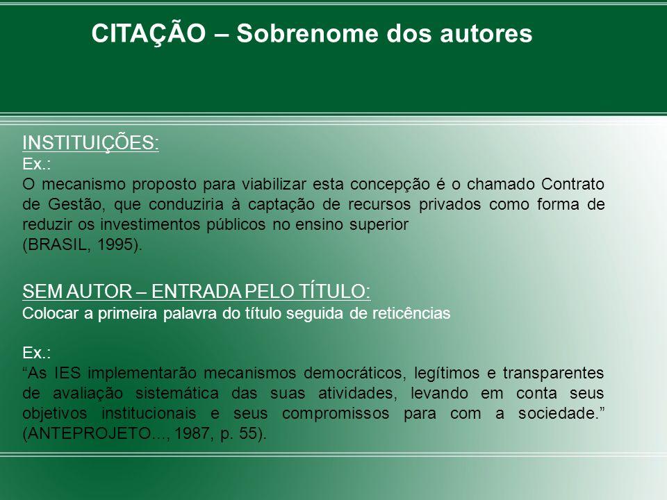 CITAÇÃO – Sobrenome dos autores INSTITUIÇÕES: Ex.: O mecanismo proposto para viabilizar esta concepção é o chamado Contrato de Gestão, que conduziria