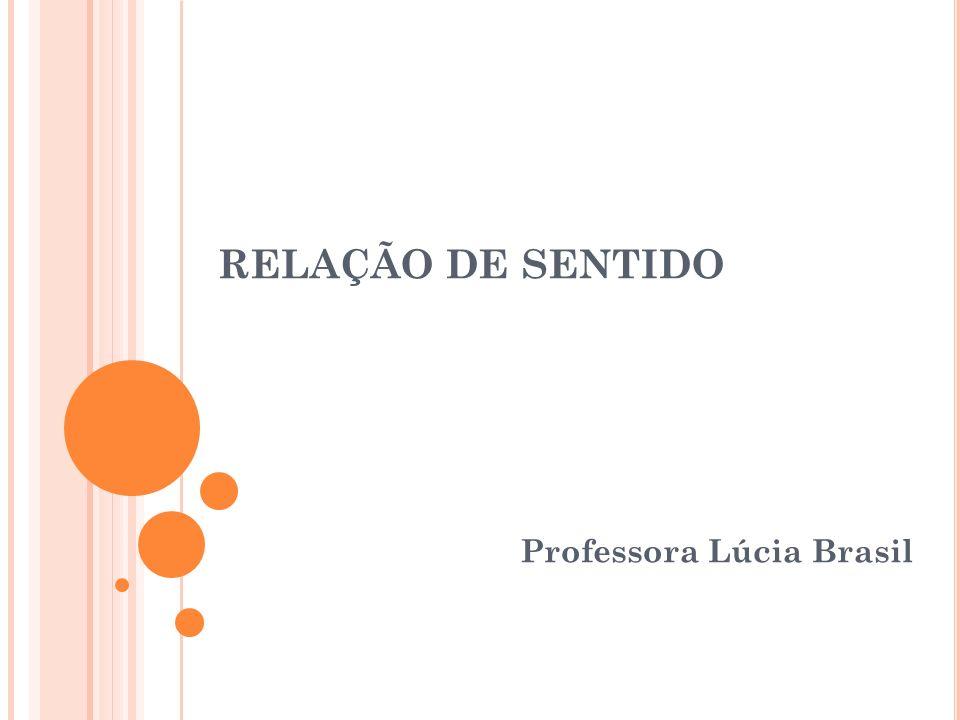 RELAÇÃO DE SENTIDO Professora Lúcia Brasil