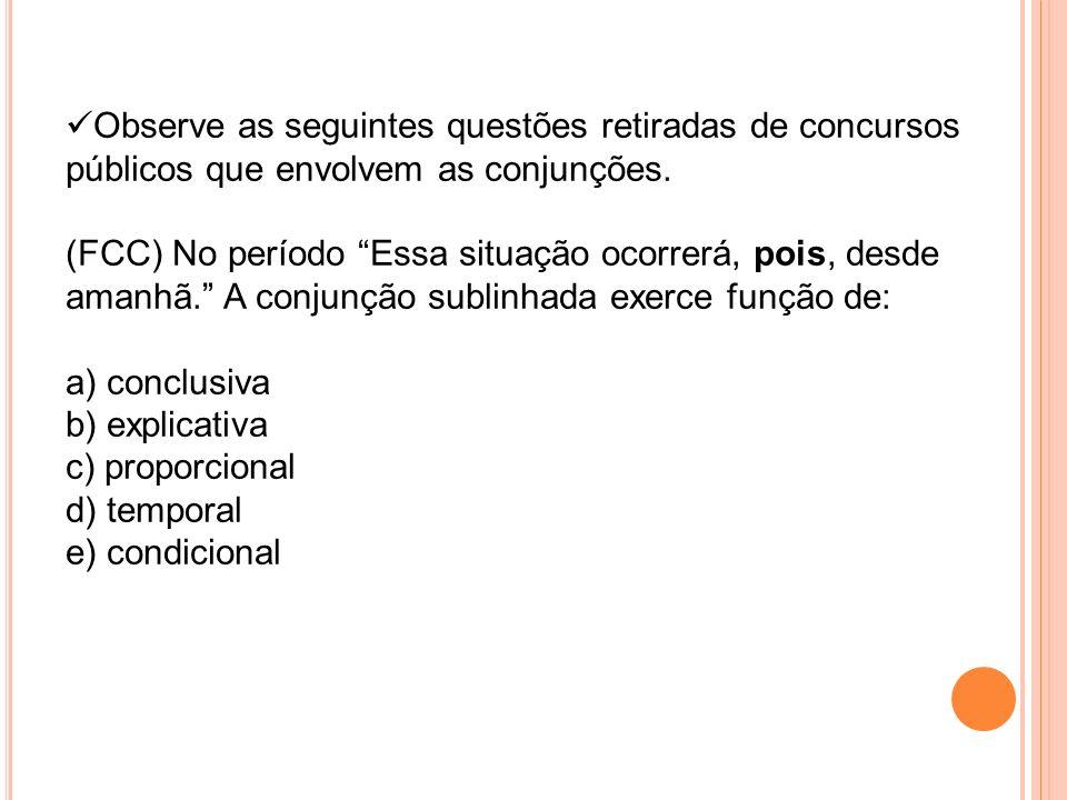 Observe as seguintes questões retiradas de concursos públicos que envolvem as conjunções. (FCC) No período Essa situação ocorrerá, pois, desde amanhã.