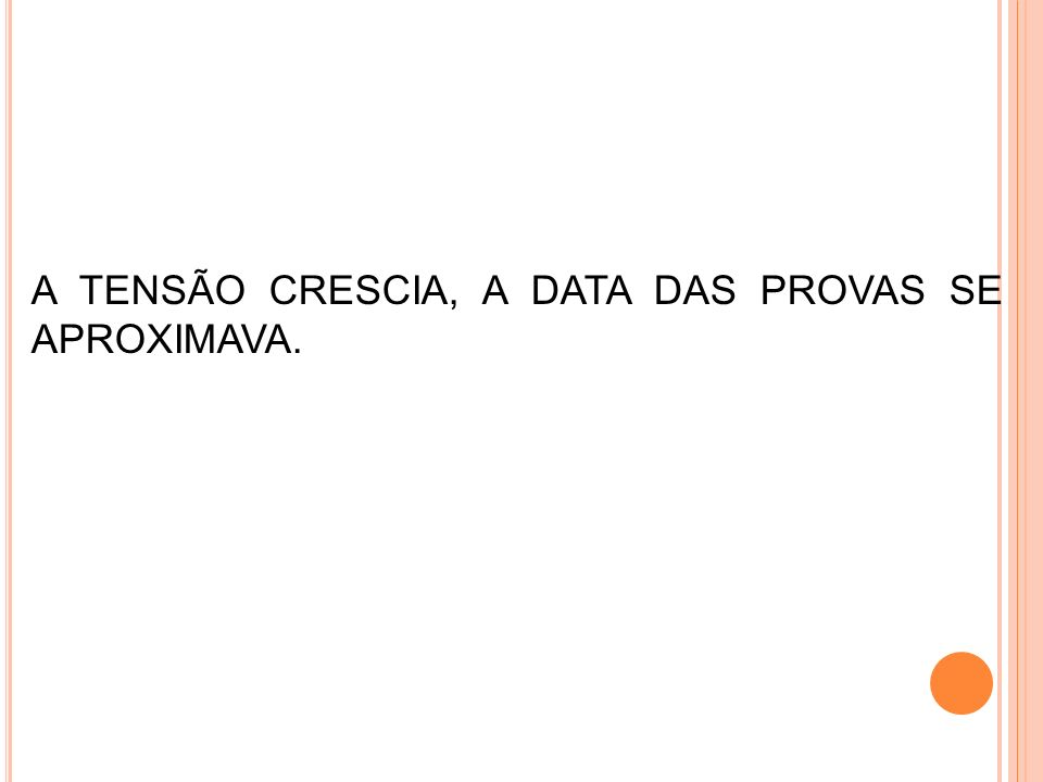 A TENSÃO CRESCIA, A DATA DAS PROVAS SE APROXIMAVA.