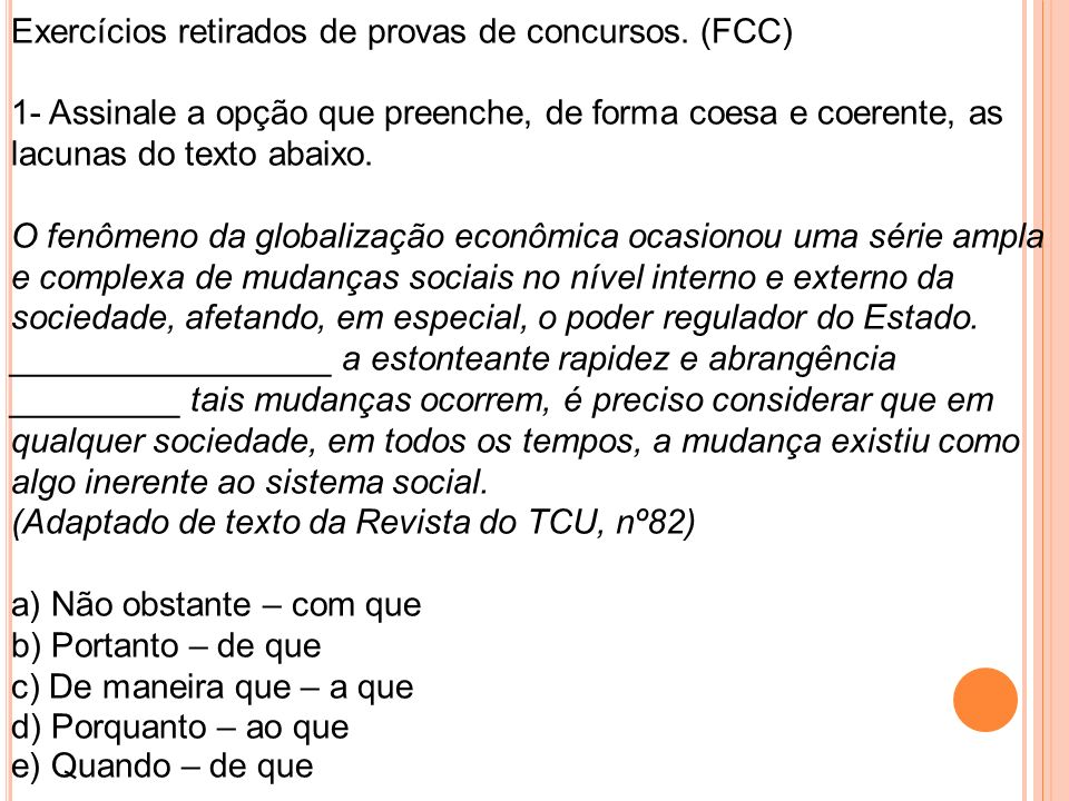 Exercícios retirados de provas de concursos. (FCC) 1- Assinale a opção que preenche, de forma coesa e coerente, as lacunas do texto abaixo. O fenômeno