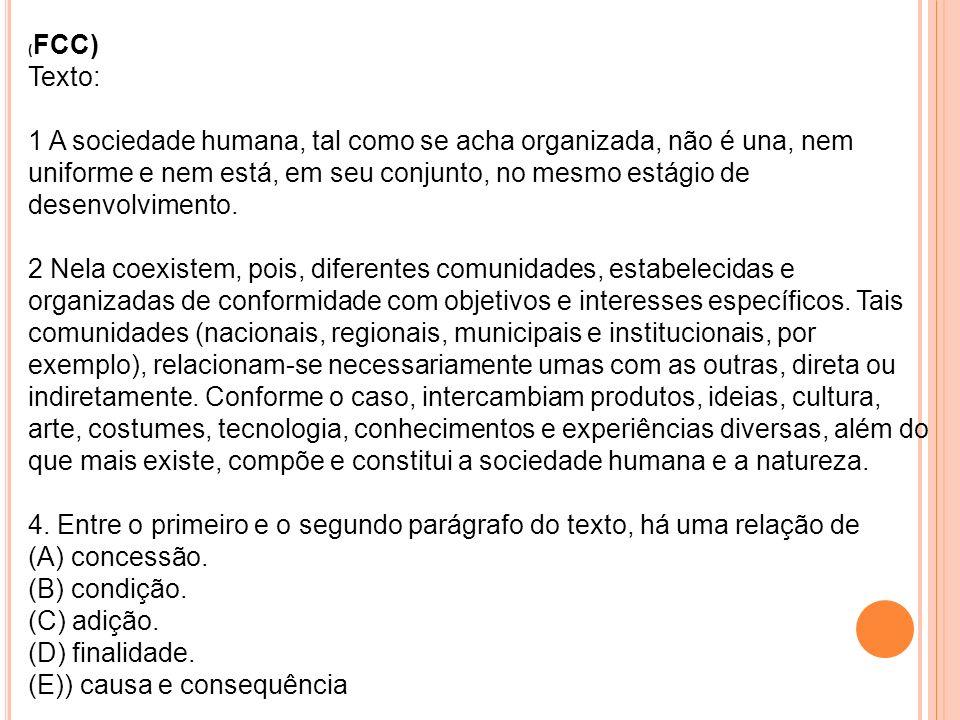 ( FCC) Texto: 1 A sociedade humana, tal como se acha organizada, não é una, nem uniforme e nem está, em seu conjunto, no mesmo estágio de desenvolvime