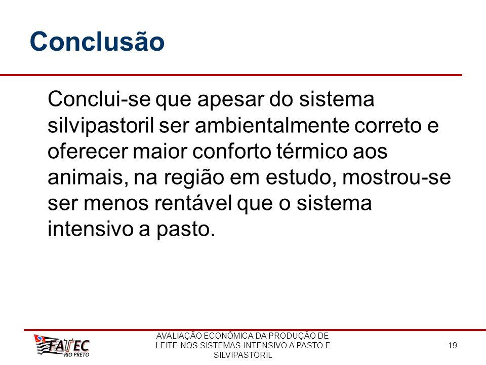 AVALIAÇÃO ECONÔMICA DA PRODUÇÃO DE LEITE NOS SISTEMAS INTENSIVO A PASTO E SILVIPASTORIL 19 Conclusão Conclui-se que apesar do sistema silvipastoril se
