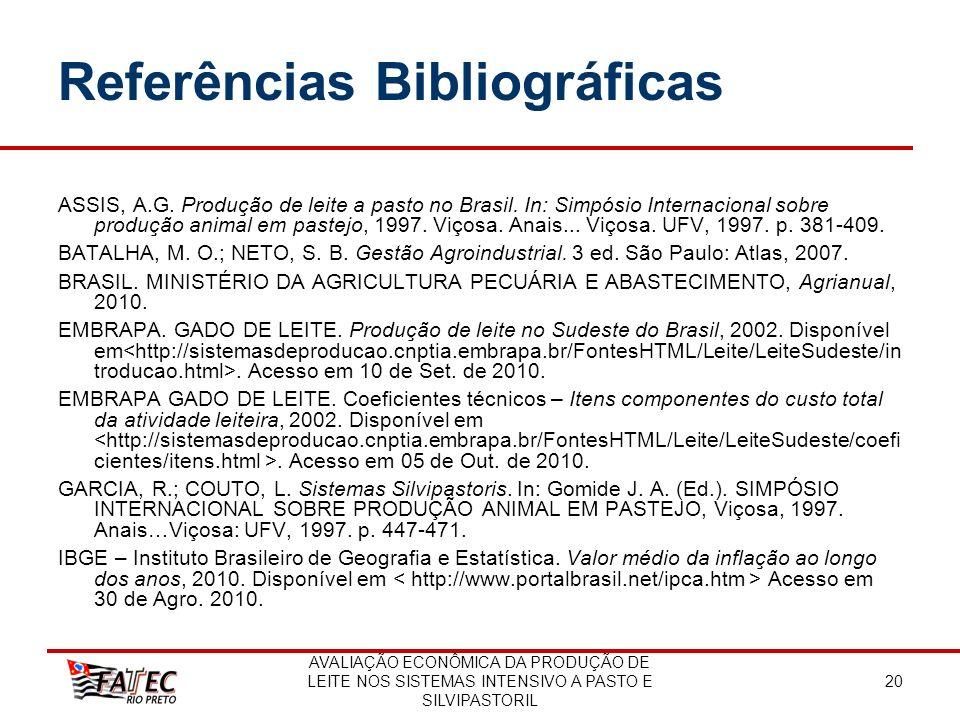 AVALIAÇÃO ECONÔMICA DA PRODUÇÃO DE LEITE NOS SISTEMAS INTENSIVO A PASTO E SILVIPASTORIL 20 Referências Bibliográficas ASSIS, A.G. Produção de leite a