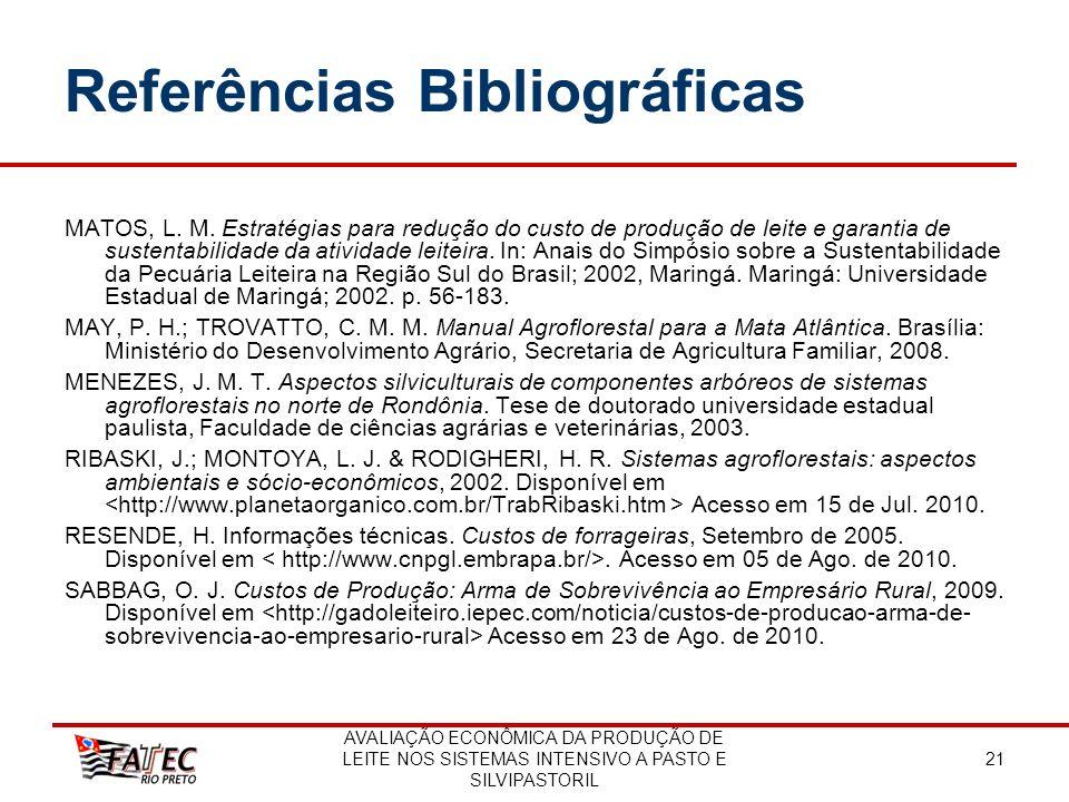 AVALIAÇÃO ECONÔMICA DA PRODUÇÃO DE LEITE NOS SISTEMAS INTENSIVO A PASTO E SILVIPASTORIL 21 Referências Bibliográficas MATOS, L. M. Estratégias para re