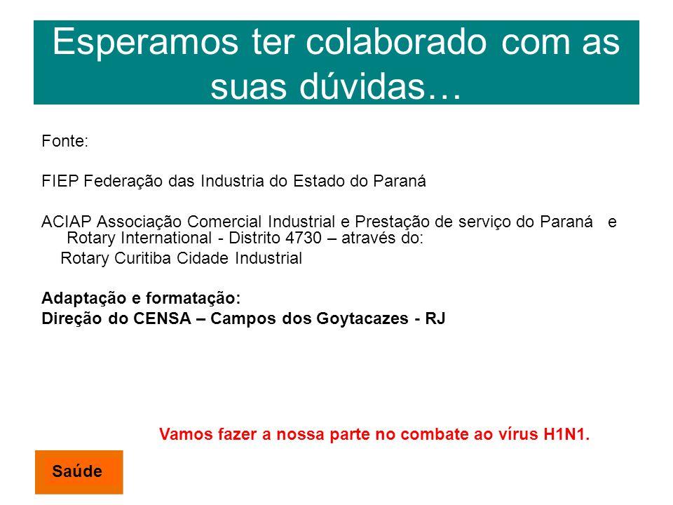 Esperamos ter colaborado com as suas dúvidas… Fonte: FIEP Federação das Industria do Estado do Paraná ACIAP Associação Comercial Industrial e Prestaçã