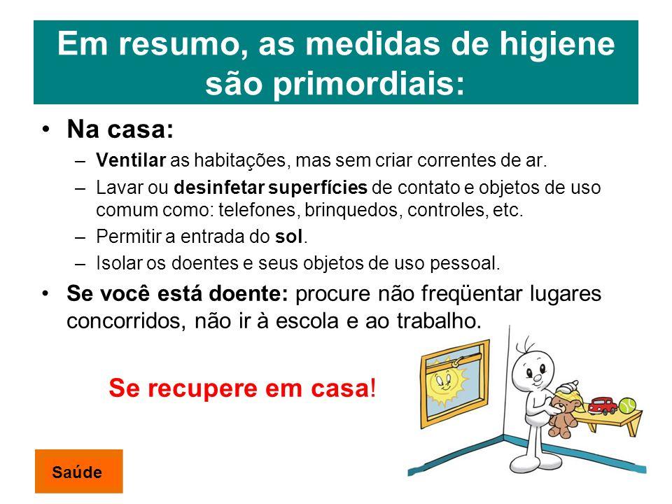 Em resumo, as medidas de higiene são primordiais: Na casa: –Ventilar as habitações, mas sem criar correntes de ar. –Lavar ou desinfetar superfícies de