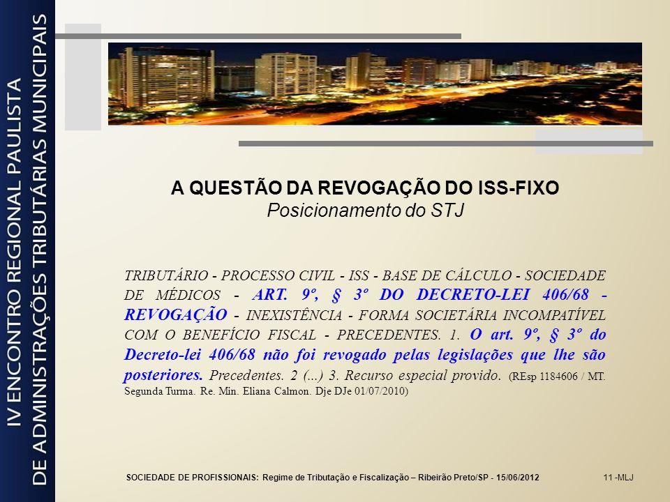 11 -MLJ A QUESTÃO DA REVOGAÇÃO DO ISS-FIXO Posicionamento do STJ TRIBUTÁRIO - PROCESSO CIVIL - ISS - BASE DE CÁLCULO - SOCIEDADE DE MÉDICOS - ART. 9º,