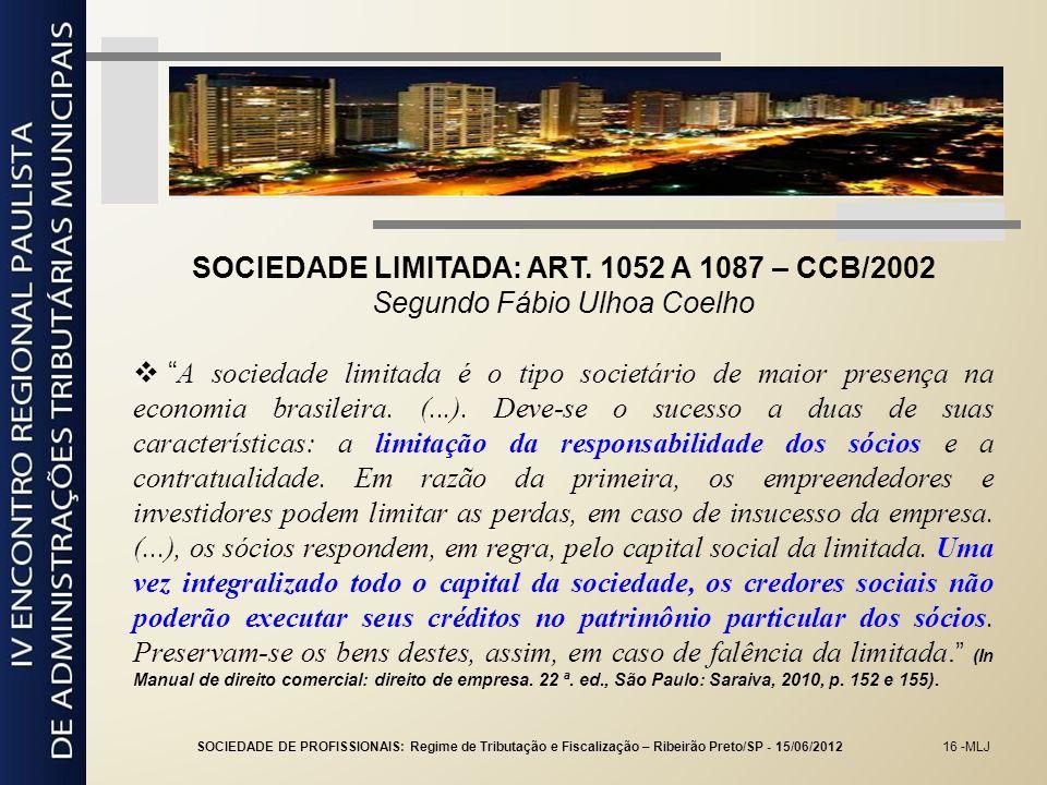 16 -MLJ SOCIEDADE LIMITADA: ART. 1052 A 1087 – CCB/2002 Segundo Fábio Ulhoa Coelho A sociedade limitada é o tipo societário de maior presença na econo