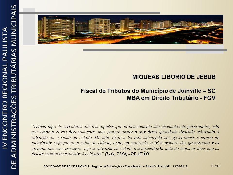 2 -MLJ MIQUEAS LIBORIO DE JESUS Fiscal de Tributos do Município de Joinville – SC MBA em Direito Tributário - FGV chamo aqui de servidores das leis aq