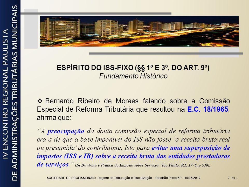 7 -MLJ ESPÍRITO DO ISS-FIXO (§§ 1º E 3º, DO ART. 9º) Fundamento Histórico Bernardo Ribeiro de Moraes falando sobre a Comissão Especial de Reforma Trib
