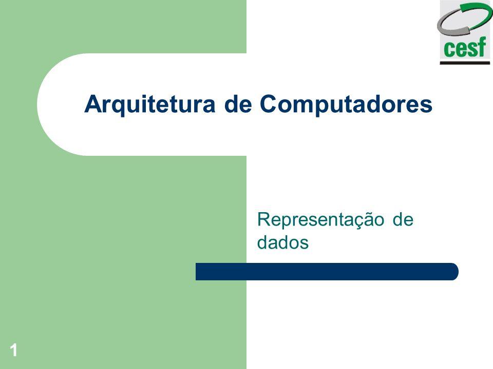1 Arquitetura de Computadores Representação de dados