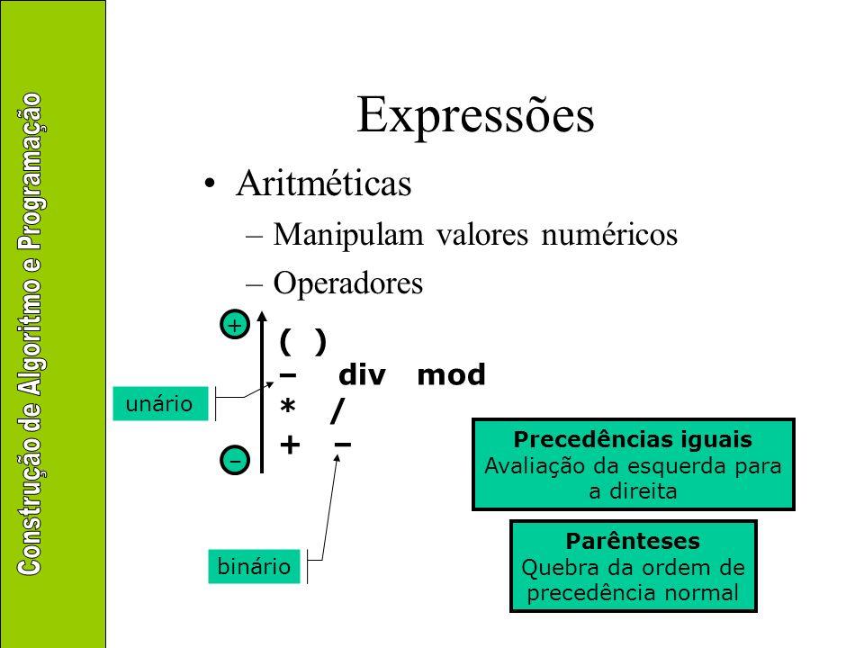 Aritméticas –Manipulam valores numéricos –Operadores ( ) – div mod * / + – + – Precedências iguais Avaliação da esquerda para a direita Parênteses Que