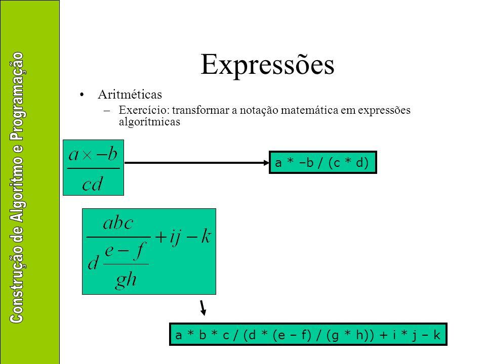 Expressões Aritméticas –Exercício: transformar a notação matemática em expressões algorítmicas a * b * c / (d * (e – f) / (g * h)) + i * j – k a * –b