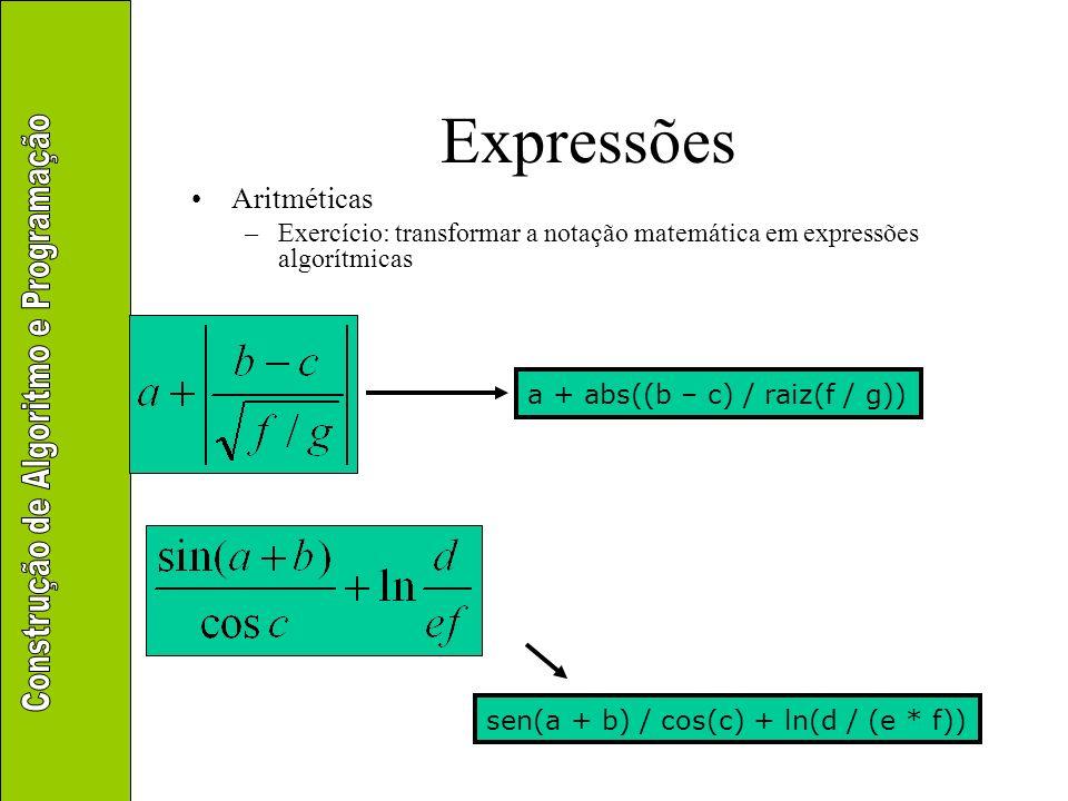 Expressões Aritméticas –Exercício: transformar a notação matemática em expressões algorítmicas a + abs((b – c) / raiz(f / g)) sen(a + b) / cos(c) + ln
