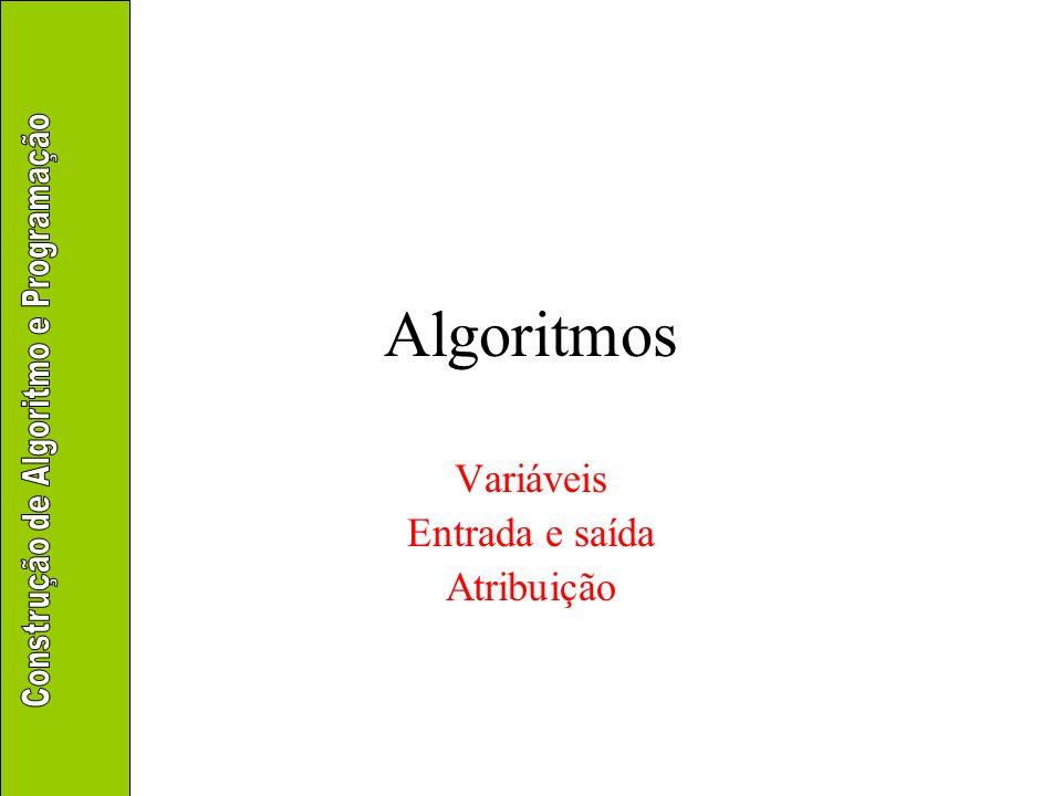 Algoritmos Variáveis Entrada e saída Atribuição