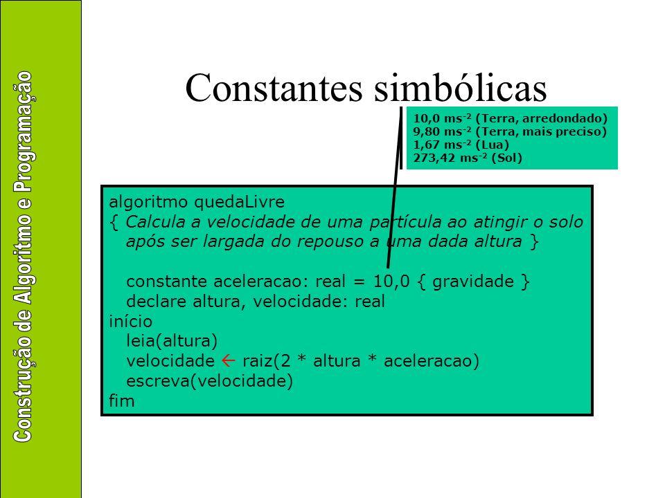 Constantes simbólicas algoritmo quedaLivre { Calcula a velocidade de uma partícula ao atingir o solo após ser largada do repouso a uma dada altura } c
