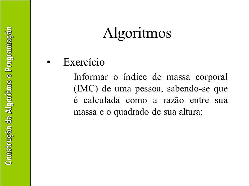 Algoritmos Exercício Informar o índice de massa corporal (IMC) de uma pessoa, sabendo-se que é calculada como a razão entre sua massa e o quadrado de